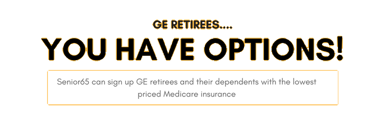 GE Retirees you have options!